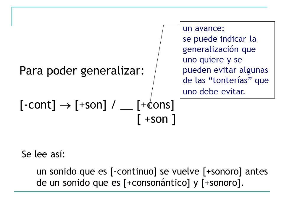 Para poder generalizar: [-cont]  [+son] / __ [+cons] [ +son ]